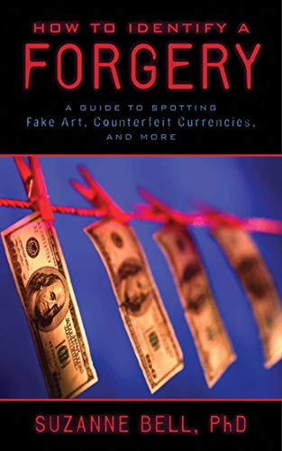 9781620875933: How to Identify a Forgery: A Guide to Spotting Fake Art, Counterfeit Currencies, and More