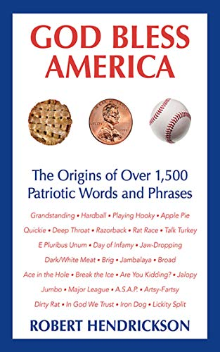 God Bless America: The Origins of Over 1,500 Patriotic Words and Phrases (1620875977) by Hendrickson, Robert