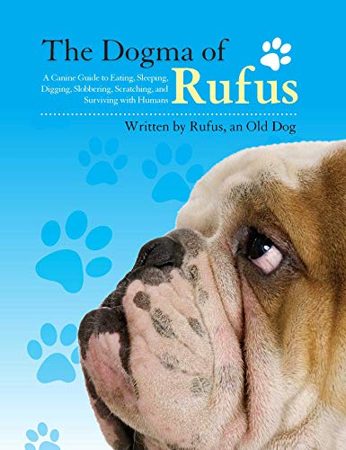 The Dogma of Rufus: A Canine Guide: Rufus, Larry Arnstein,