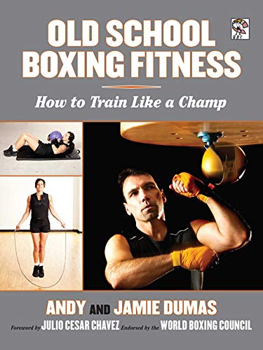 Old School Boxing Fitness: How to Train Like a Champ: Dumas, Andy; Dumas, Jamie