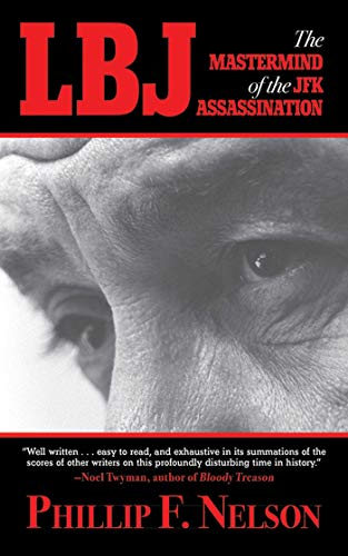 LBJ: The Mastermind of the JFK Assassination: Nelson, Phillip F.