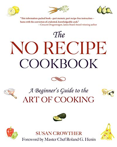 The No Recipe Cookbook: A Beginner's Guide to the Art of Cooking: Crowther, Susan