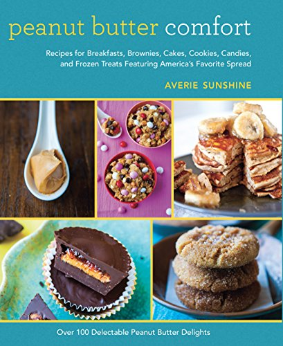 9781620876213: Peanut Butter Comfort: Recipes for Breakfasts, Brownies, Cakes, Cookies, Candies, and Frozen Treats Featuring America's Favorite Spread