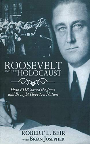 Roosevelt and the Holocaust: How FDR Saved: Robert L. Beir,