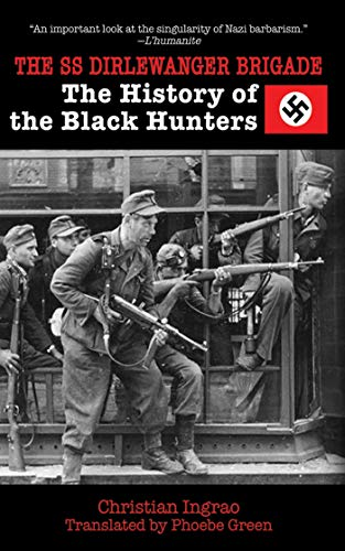 The SS Dirlewanger Brigade: The History of the Black Hunters: Ingrao, Christian