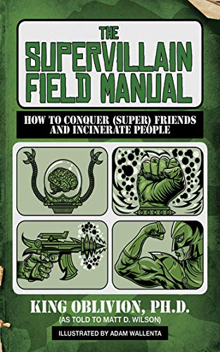 9781620876336: The Supervillain Field Manual: How to Conquer (Super) Friends and Incinerate People