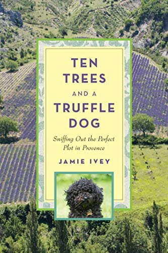 9781620876350: Ten Trees and a Truffle Dog: Sniffing Out the Perfect Plot in Provence
