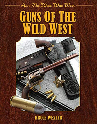 Guns of the Wild West: How the: Bruce Wexler