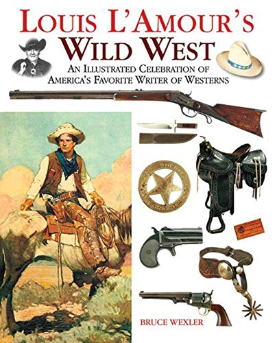 9781620876534: Louis L'Amour's Wild West: An Illustrated Celebration of America's Favorite Writer of Westerns