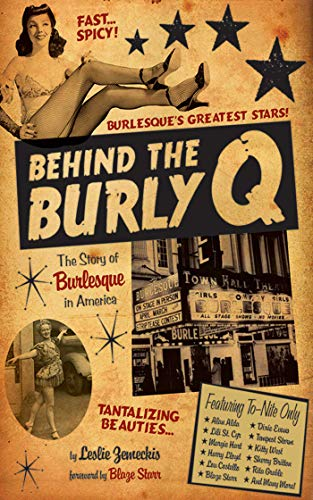 9781620876916: Behind the Burly Q: The Story of Burlesque in America