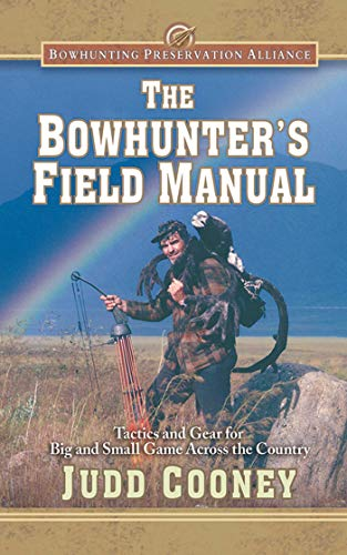 9781620876923: The Bowhunter's Field Manual: Tactics and Gear for Big and Small Game Across the Country (Bowhunting Preservation Alliance)