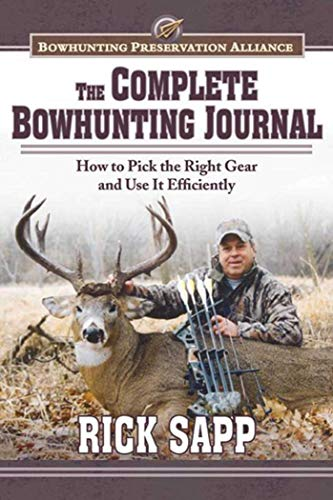 The Complete Bowhunting Journal: Gear and Tactics to Help You Get a Trophy This Season: Sapp, Rick