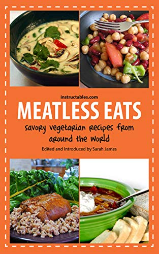 Meatless Eats: Savory Vegetarian Dishes from Around the World: Angie Williams