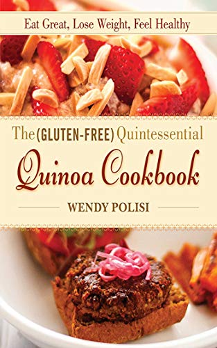 9781620876992: The Gluten-Free Quintessential Quinoa Cookbook: Eat Great, Lose Weight, Feel Healthy