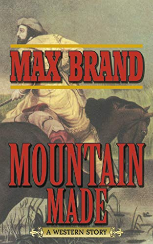 Mountain Made: A Western Story (1620877074) by Max Brand