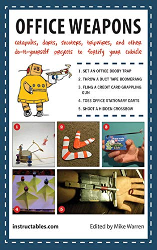 9781620877081: Office Weapons: Catapults, Darts, Shooters, Tripwires, and Other Do-It-Yourself Projects to Fortify Your Cubicle
