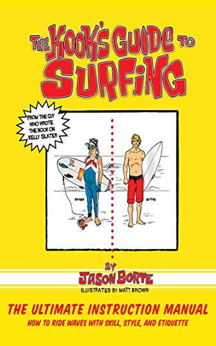 9781620877234: The Kook's Guide to Surfing: The Ultimate Instruction Manual: How to Ride Waves with Skill, Style, and Etiquette