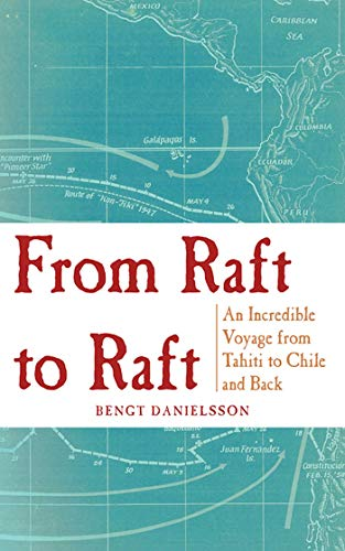 From Raft to Raft: An Incredible Voyage from Tahiti to Chile and Back: Danielsson, Bengt