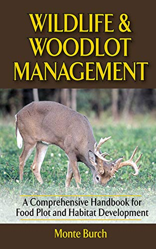 9781620877869: Wildlife and Woodlot Management: A Comprehensive Handbook for Food Plot and Habitat Development