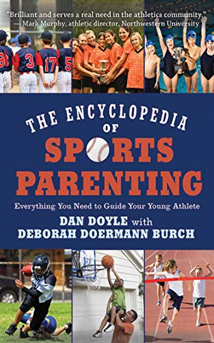The Encyclopedia of Sports Parenting: Everything You Need to Guide Your Young Athlete: Doyle, Dan
