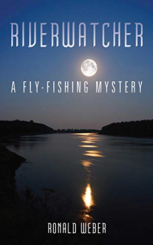 Riverwatcher: A Fly-Fishing Mystery (Fly-Fishing Mysteries): Weber, Ronald