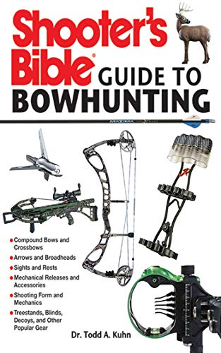 Shooter's Bible Guide to Bowhunting: Kuhn, Todd A.
