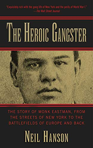 9781620878156: The Heroic Gangster: The Story of Monk Eastman, from the Streets of New York to the Battlefields of Europe and Back