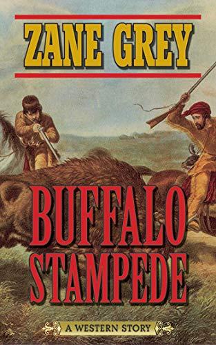Buffalo Stampede: A Western Story: Grey, Zane