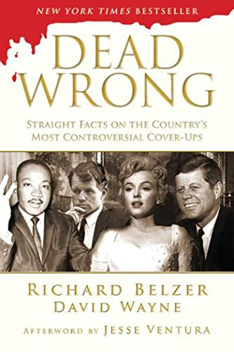 Dead Wrong: Straight Facts on the Country's Most Controversial Cover-Ups: Belzer, Richard