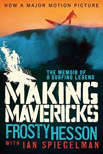 Making Mavericks: The Memoir of a Surfing Legend (Paperback): Frosty Hesson