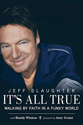 It's All True: Walking by Faith in a Funky World: Slaughter, Jeff