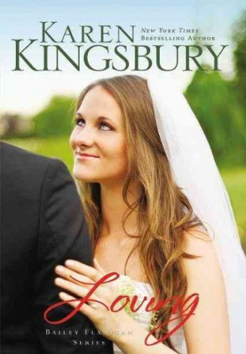 9781620900505: Loving (Bailey Flanigan (Hardcover)) - IPS [ LOVING (BAILEY FLANIGAN (HARDCOVER)) - IPS BY Kingsbury, Karen ( Author ) Mar-27-2012