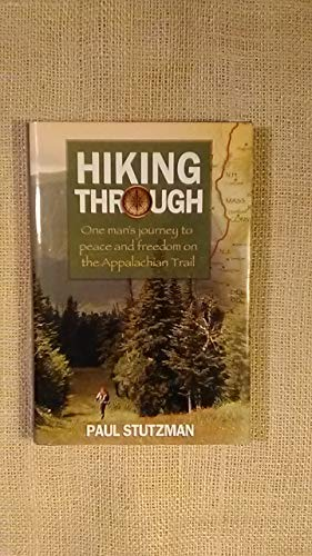 9781620902028: Hiking Through: One Man's Journey to Peace and Freedom on the Appalachian Trail