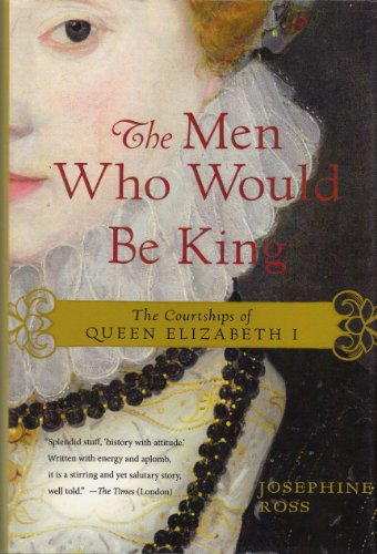 9781620904312: The Men Who Would Be King: The Courtships of Queen Elizabeth I