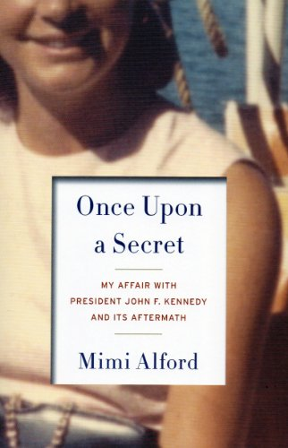 9781620904565: Once Upon A Secret: My Affair With John F. Kennedy And Its Aftermath