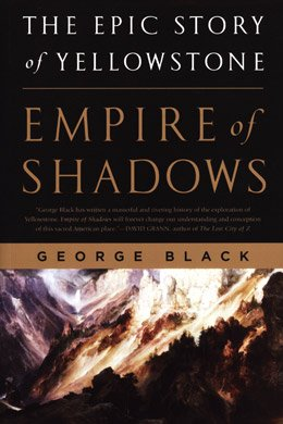 9781620906248: Empire of Shadows: The Epic Story of Yellowstone