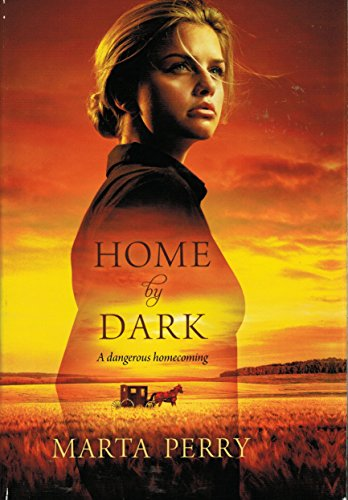 Home by Dark - A Dangerous Homecoming: Marta Perry