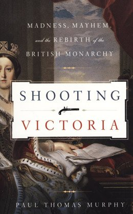 9781620909102: Shooting Victoria: Madness, Mayhem, and the Rebirth of the British Monarchy