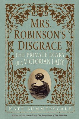Mrs. Robinson's Disgrace: The Private Diary of a Victorian Lady: Kate Summerscale