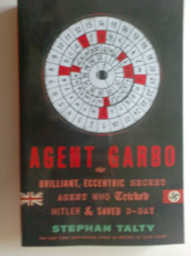 9781620909157: Agent Garbo, the Brilliant, Eccentric Secret Agent Who Tricked Hitler & Saved D-day