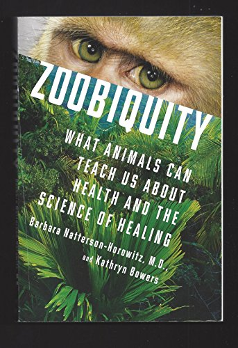 9781620909799: [( Zoobiquity: What Animals Can Teach Us About Being Human )] [by: Barbara Natterson Horowitz] [Jun-2012]