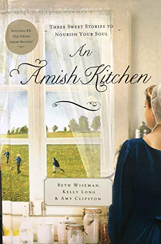 9781620909898: An Amish Kitchen: Three Sweet Stories to Nourish Your Soul (Includes 45 Old Order Amish Recipes!)