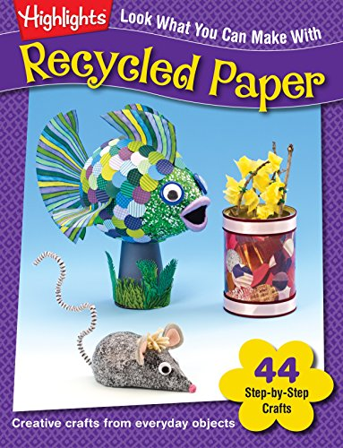 9781620915349: Look What You Can Make With Recycled Paper: Creative crafts from everyday objects (Highlights™ Look What You Can Make)
