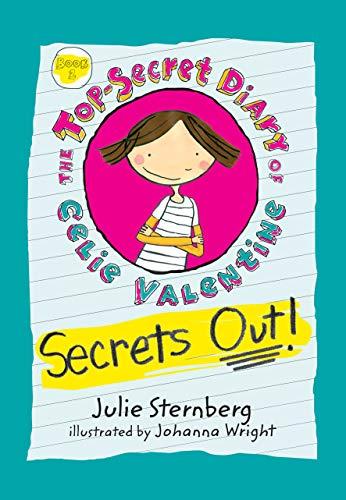 Secrets Out! (Top-Secret Diary of Celie Valentine): Sternberg, Julie