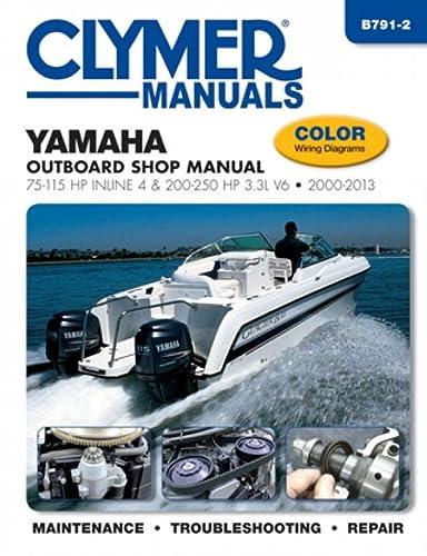 Yamaha Outboard Shop Manual: 75-115 HP Inline 4 & 200-250 HP 3.3L V6 2000-2013 (Clymer Manuals)...