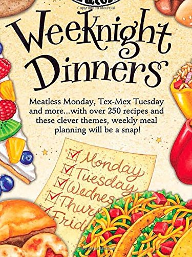 Weeknight Dinners: Meatless Monday, Tex-Mex Tuesday and More...with Over 250 Recipes and These ...