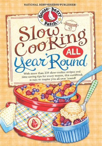 Slow Cooking All Year 'Round (Everyday Cookbook Collection): Gooseberry Patch