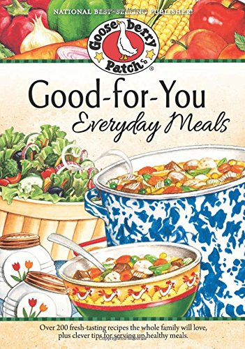 Good-For-You Everyday Meals Cookbook (Everyday Cookbook Collection): Gooseberry Patch