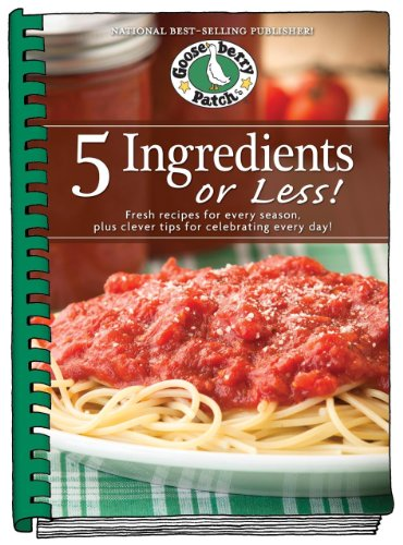 5 Ingredients or Less Cookbook: Fresh recipes for every season plus clever tips for celebrating ...