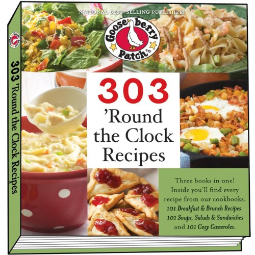 303 'Round the Clock Recipes: Three titles in one! (303 Recipes): Gooseberry Patch